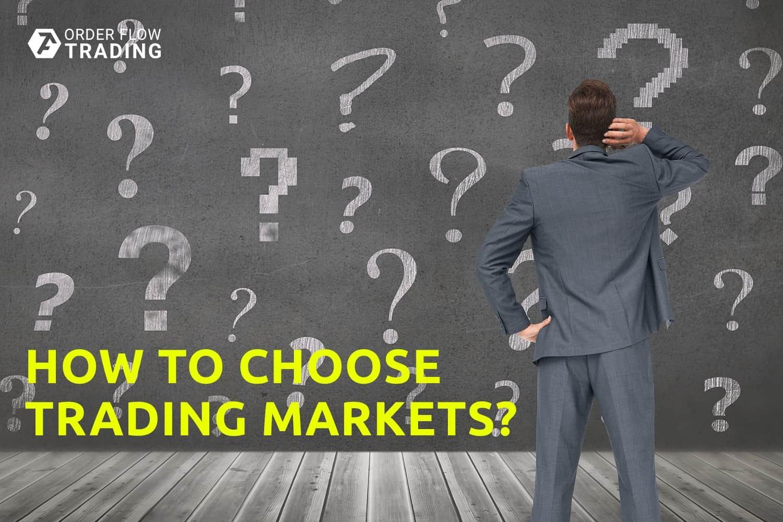 Как правильно выбрать рынок для торговли?