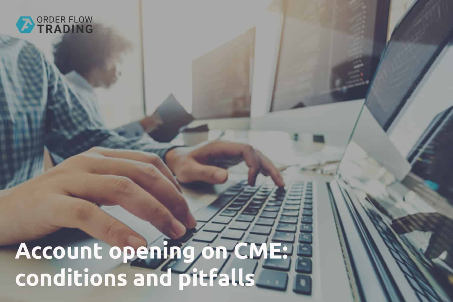 Account opening on CME: conditions and pitfalls