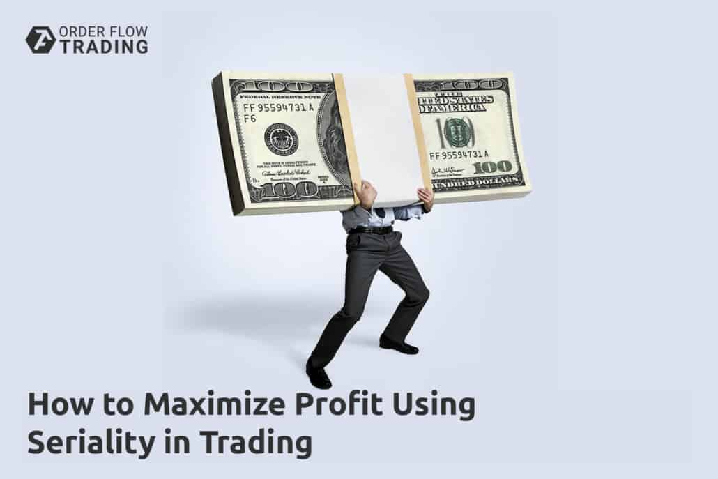 How to Maximize Profit Using Seriality in Trading