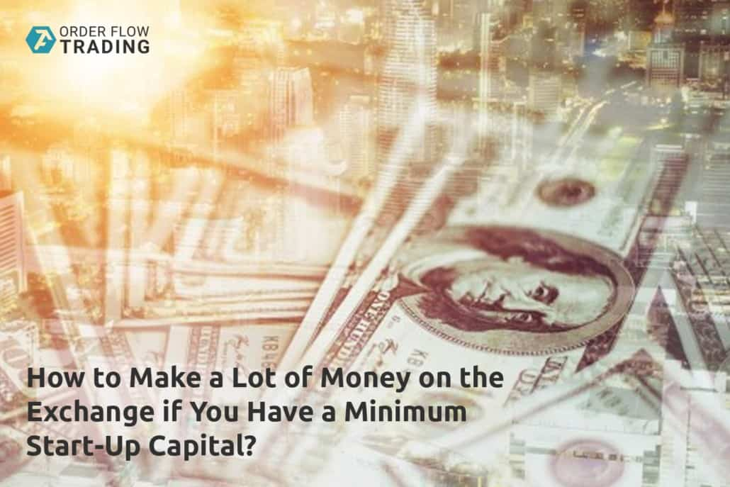 How to make a lot of money on the exchange if you have a minimum start-up capital