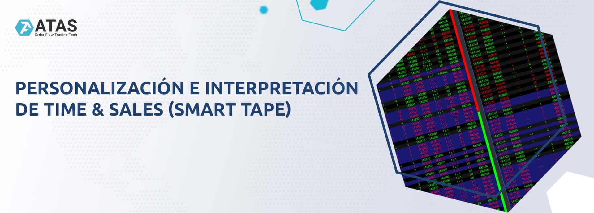 Personalización e interpretación de Time & Sales (SMART TAPE)