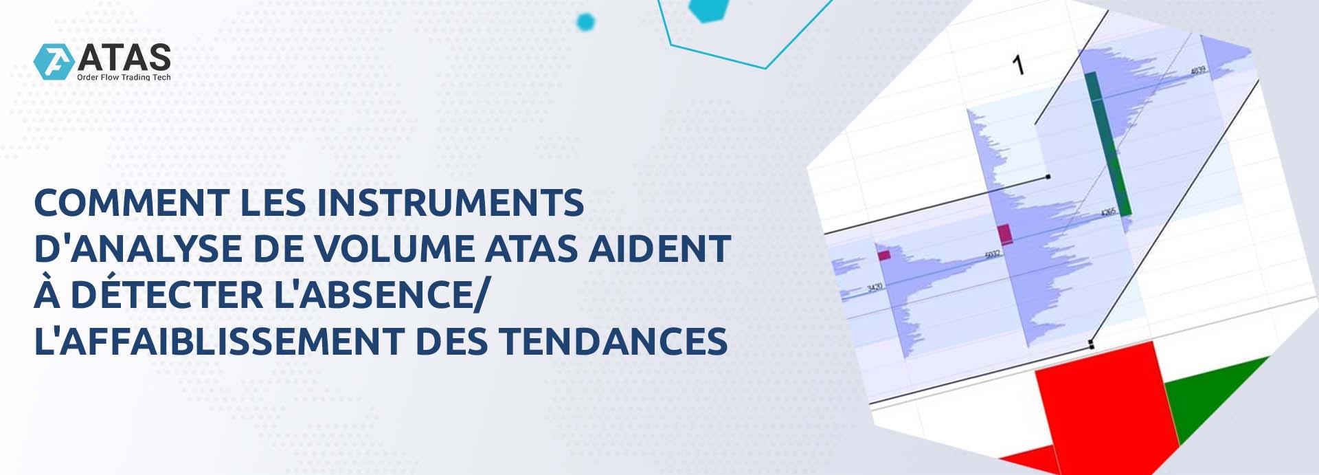 COMMENT LES INSTRUMENTS D'ANALYSE DE VOLUME ATAS AIDENT À DÉTECTER L'ABSENCE L'AFFAIBLISSEMENT DES TENDANCES