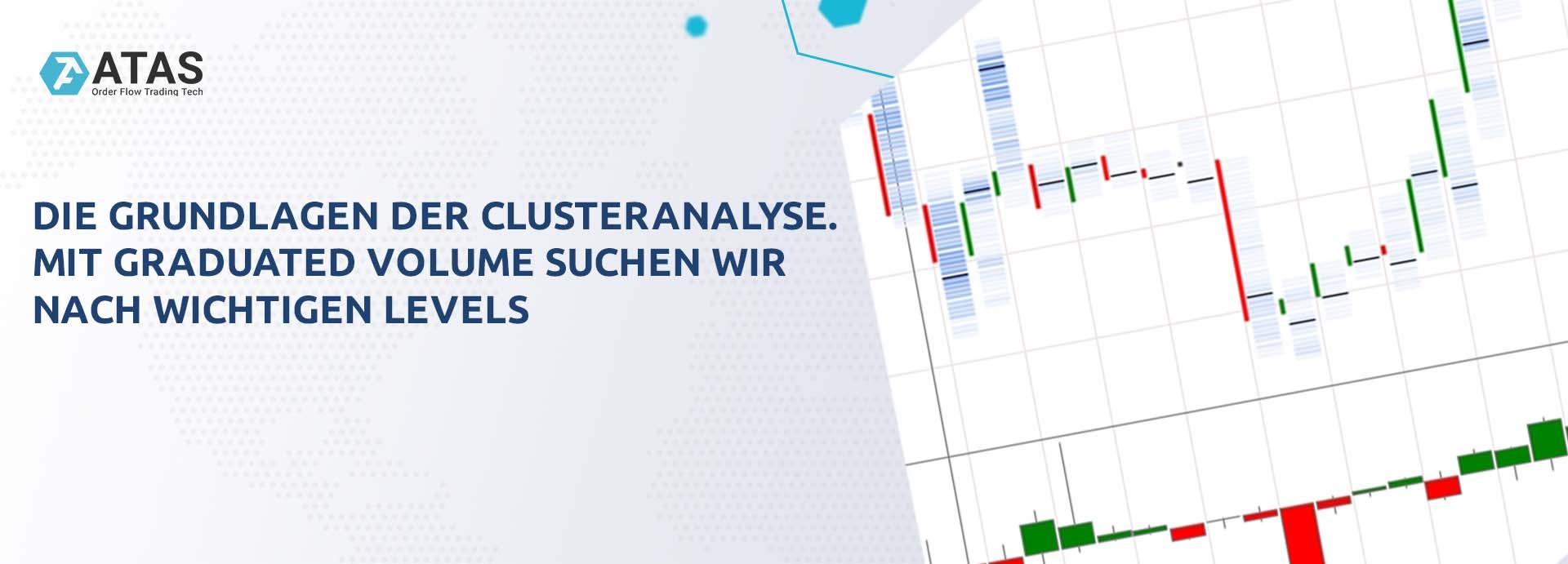 Die Grundlagen der Clusteranalyse. Mit Graduated Volume suchen wir nach wichtigen Levels